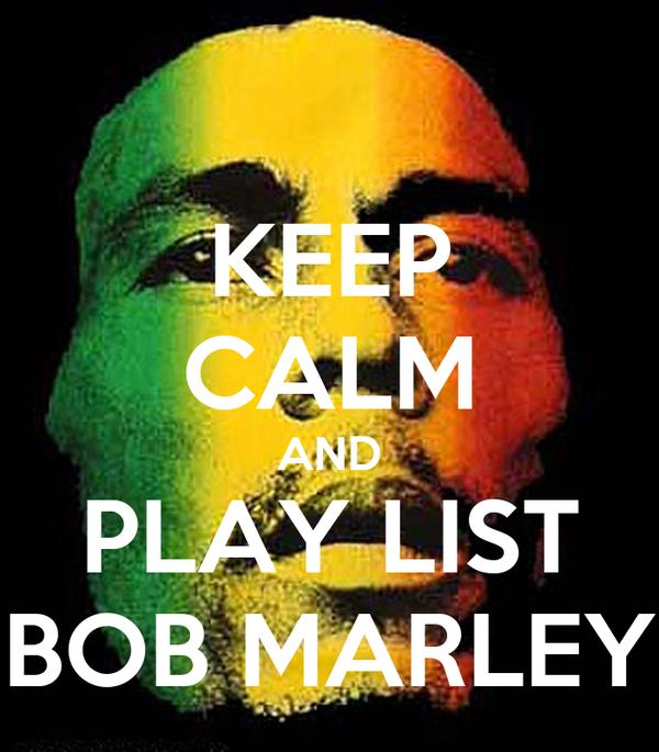 KEEP CALM AND PLAY LIST BOB MARLEY