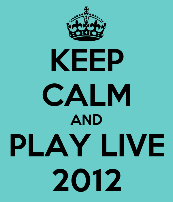 KEEP CALM AND PLAY LIVE 2012
