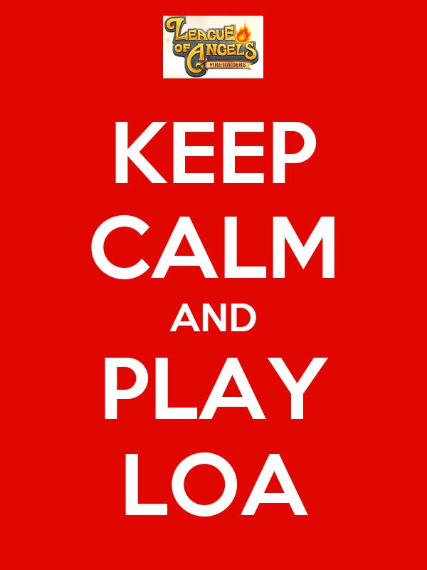 KEEP CALM AND  PLAY   LOA