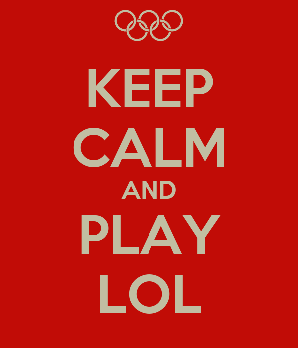 KEEP CALM AND PLAY LOL
