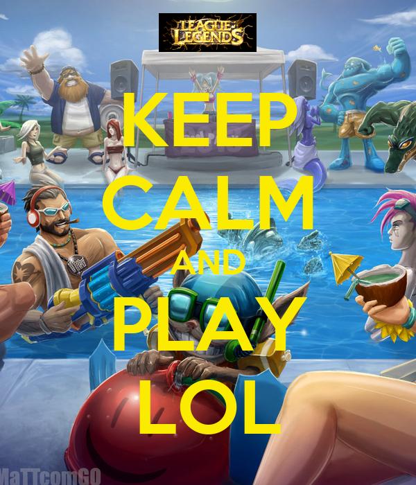 KEEP CALM AND PLAY LOL