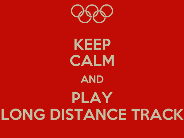 KEEP CALM AND PLAY LONG DISTANCE TRACK