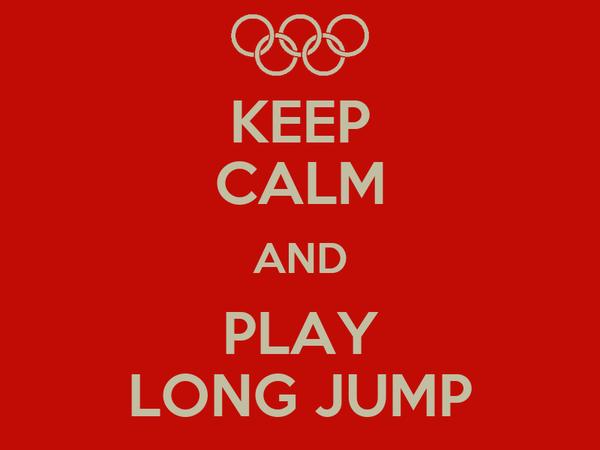 KEEP CALM AND PLAY LONG JUMP