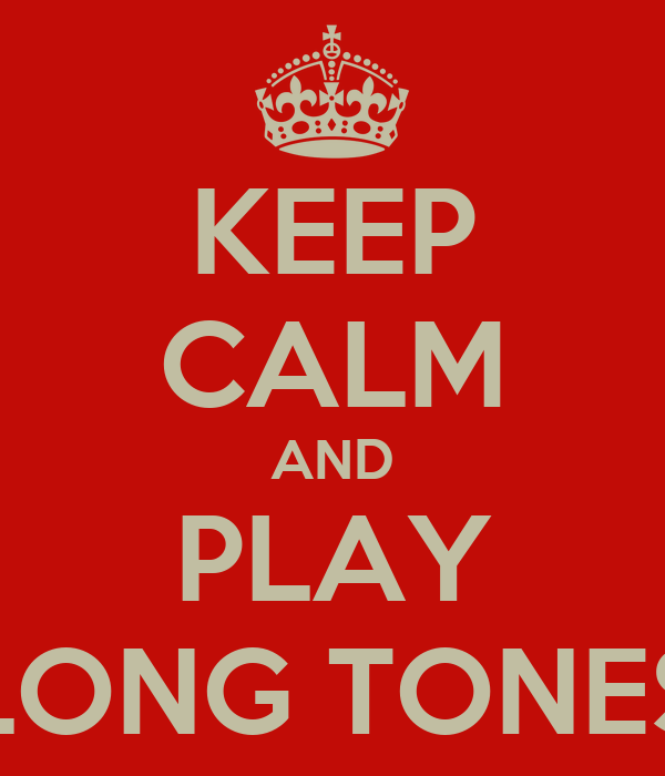 KEEP CALM AND PLAY LONG TONES