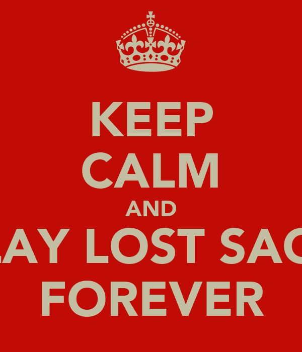 KEEP CALM AND PLAY LOST SAGA FOREVER