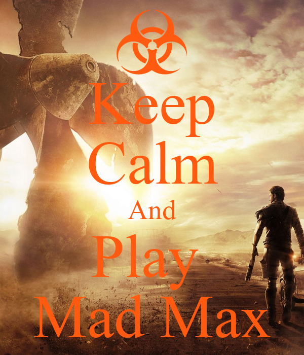 Keep Calm And Play  Mad Max