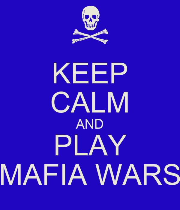 KEEP CALM AND PLAY MAFIA WARS