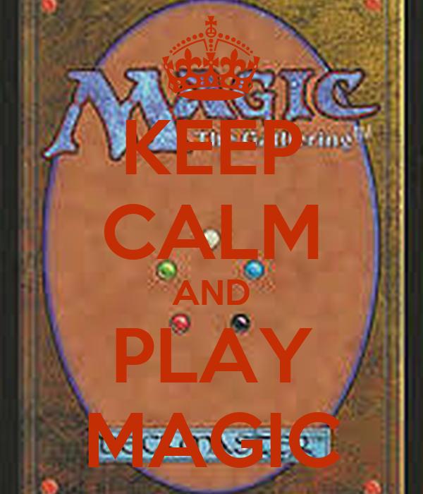 KEEP CALM AND PLAY MAGIC