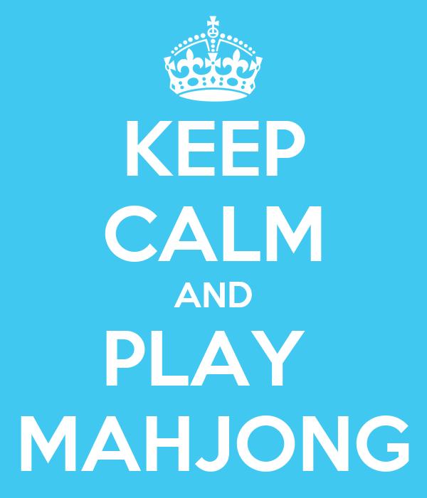 KEEP CALM AND PLAY  MAHJONG