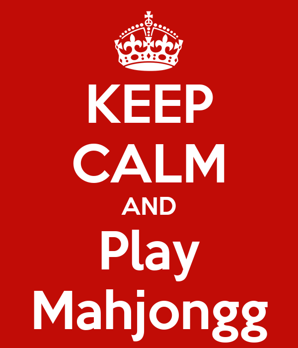 KEEP CALM AND Play Mahjongg