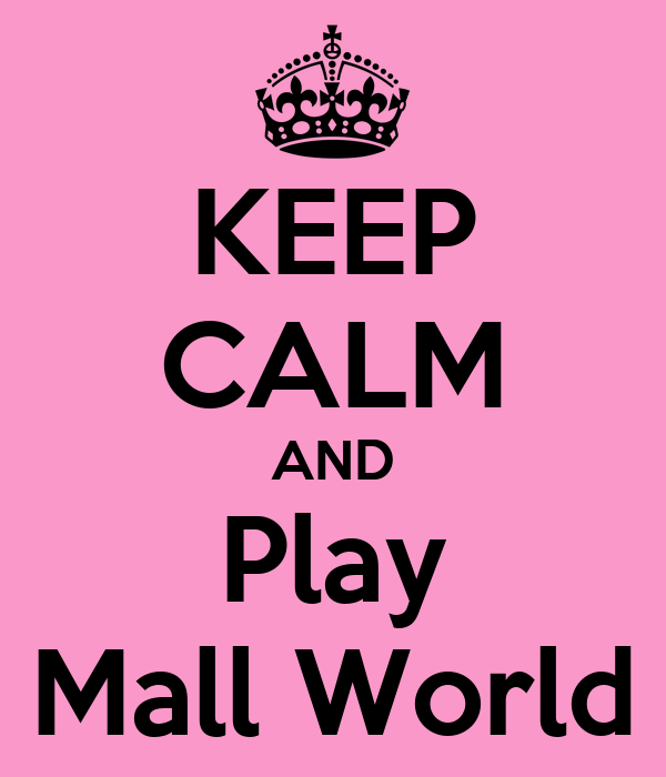KEEP CALM AND Play Mall World