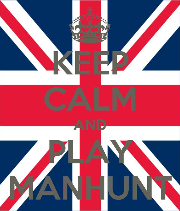 KEEP CALM AND PLAY MANHUNT