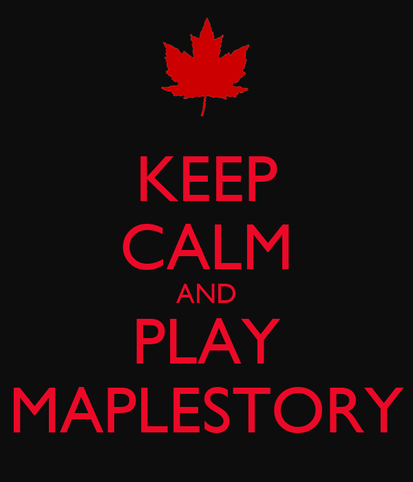 KEEP CALM AND PLAY MAPLESTORY