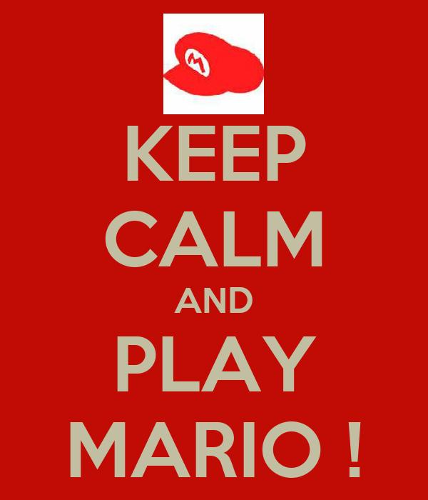 KEEP CALM AND PLAY MARIO !