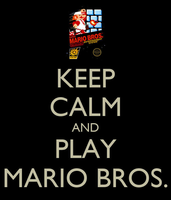 KEEP CALM AND PLAY MARIO BROS.