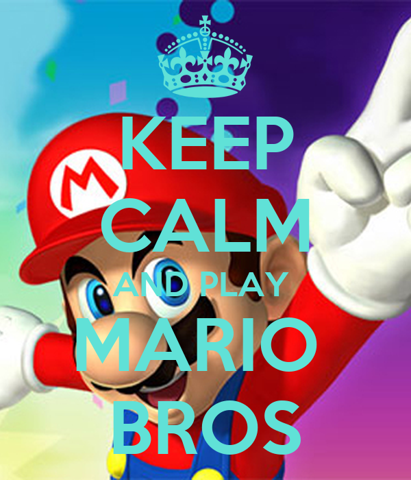 KEEP CALM AND PLAY  MARIO  BROS