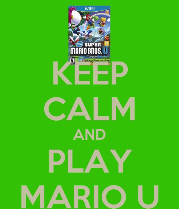 KEEP CALM AND PLAY MARIO U