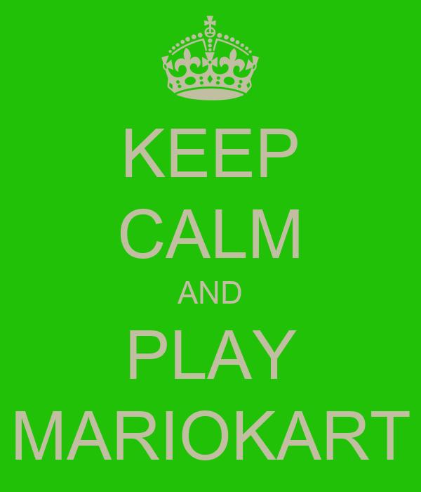 KEEP CALM AND PLAY MARIOKART