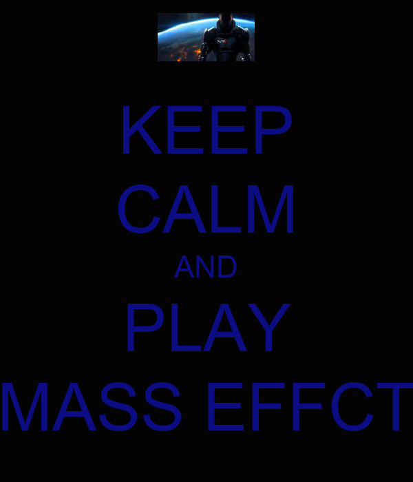 KEEP CALM AND PLAY MASS EFFCT