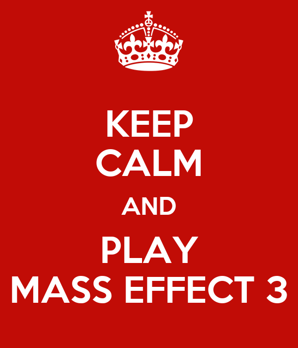 KEEP CALM AND PLAY MASS EFFECT 3