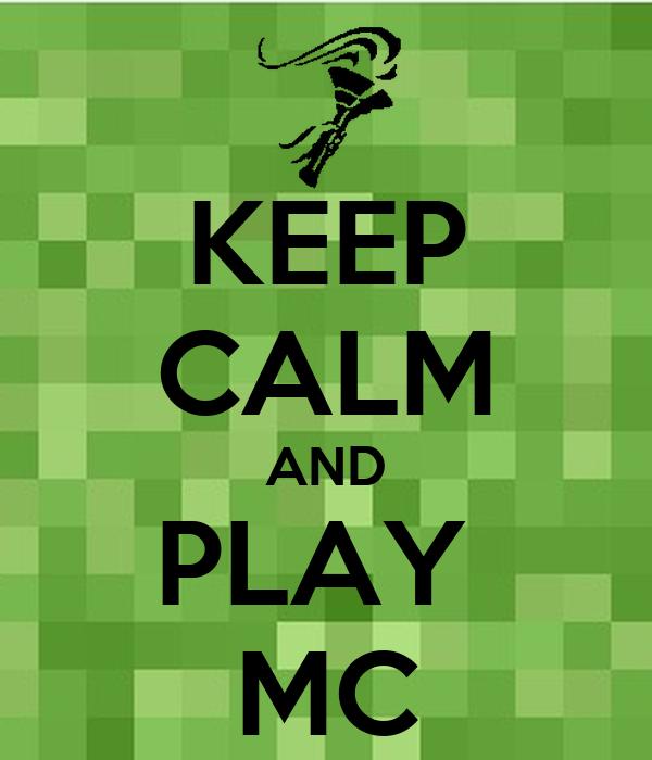 KEEP CALM AND PLAY  MC