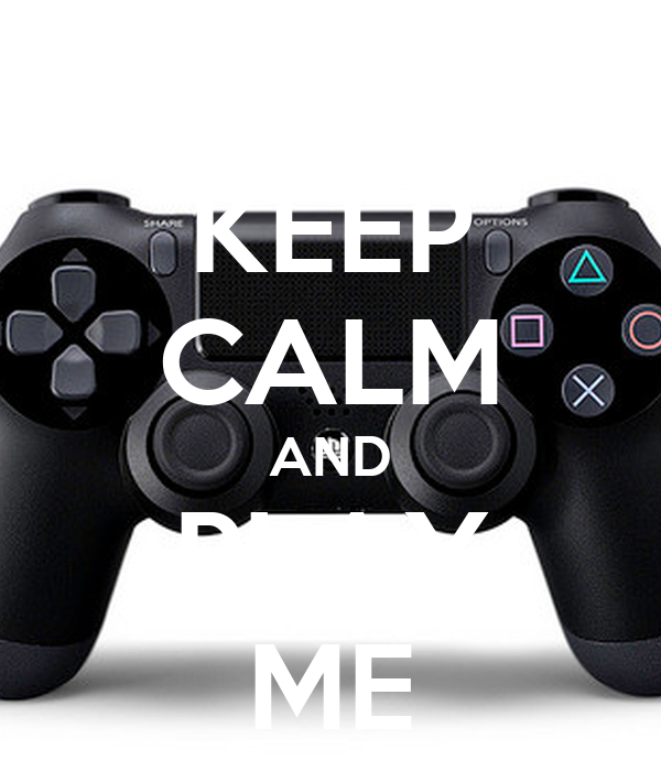KEEP CALM AND PLAY ME