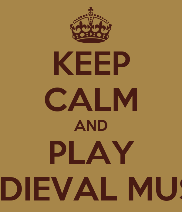 KEEP CALM AND PLAY MEDIEVAL MUSIC