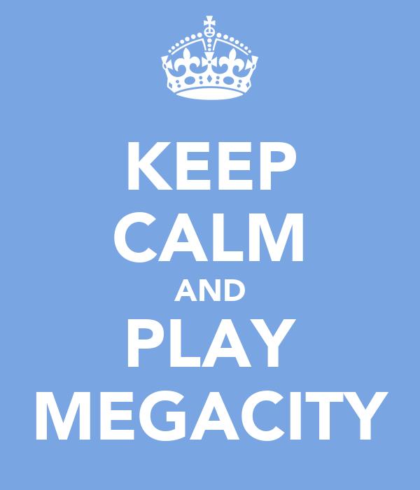 KEEP CALM AND PLAY MEGACITY