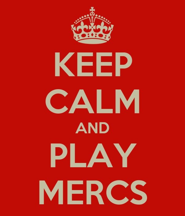 KEEP CALM AND PLAY MERCS