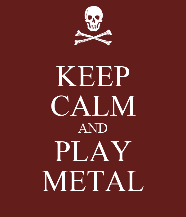 KEEP CALM AND PLAY METAL
