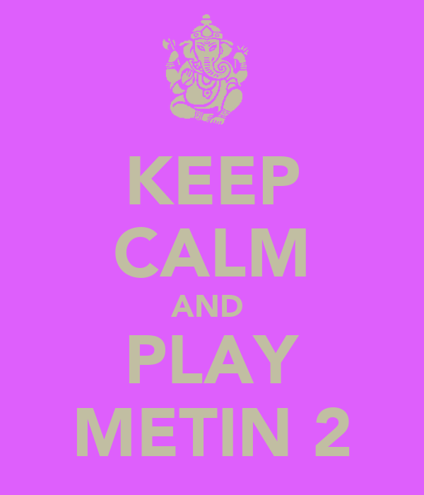 KEEP CALM AND  PLAY METIN 2