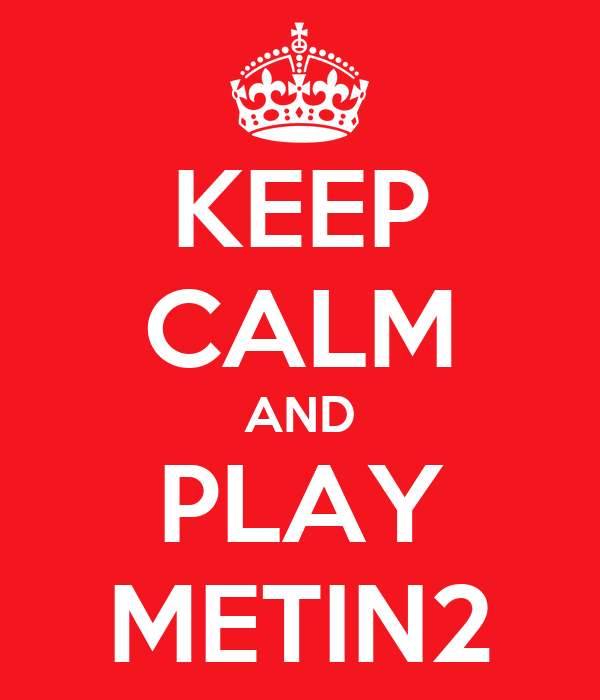 KEEP CALM AND PLAY METIN2