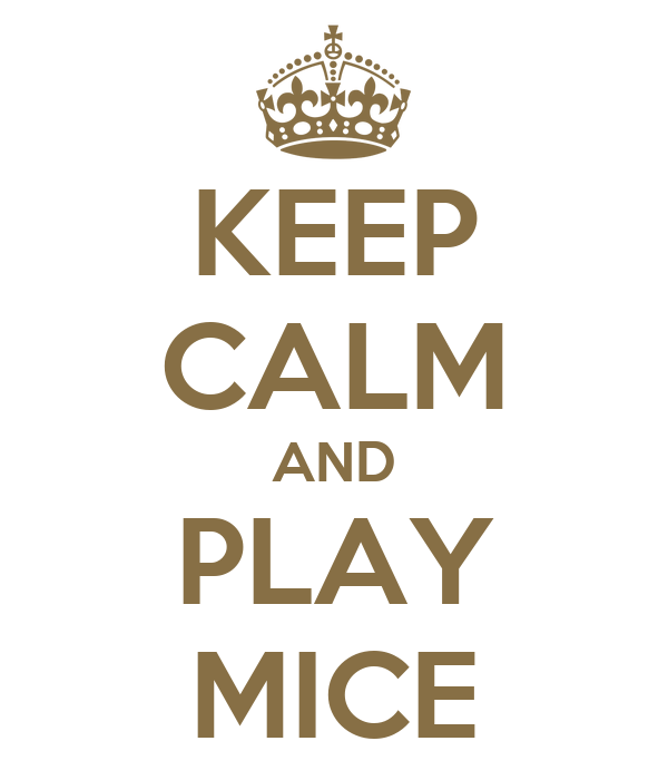 KEEP CALM AND PLAY MICE