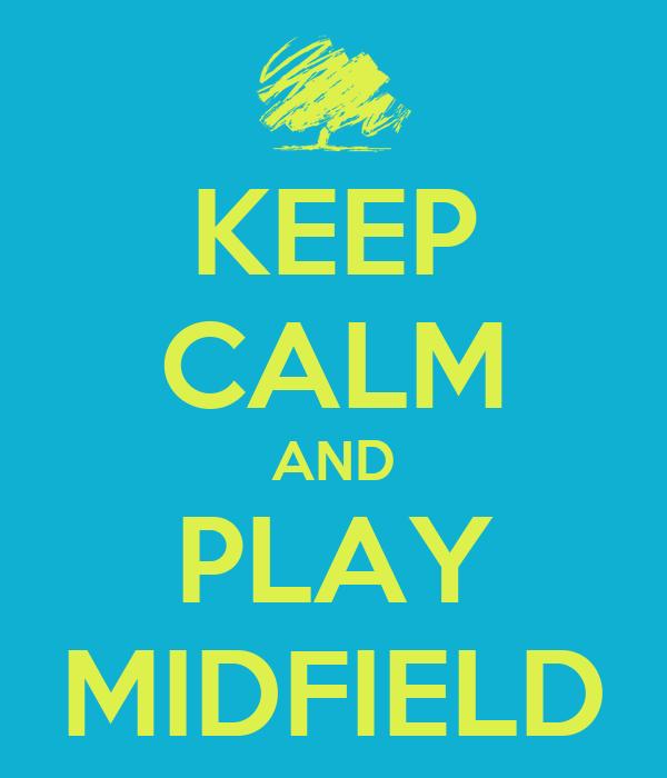 KEEP CALM AND PLAY MIDFIELD