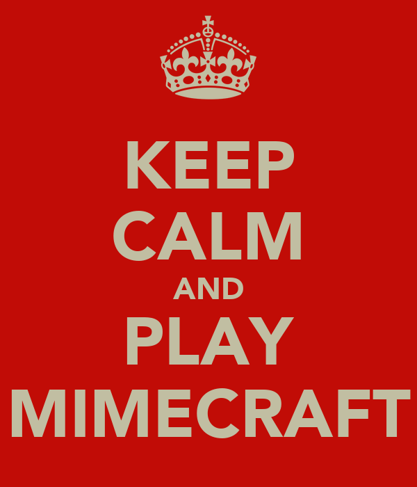 KEEP CALM AND PLAY MIMECRAFT