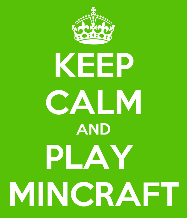 KEEP CALM AND PLAY  MINCRAFT