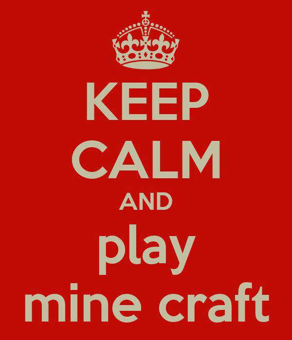 KEEP CALM AND play mine craft