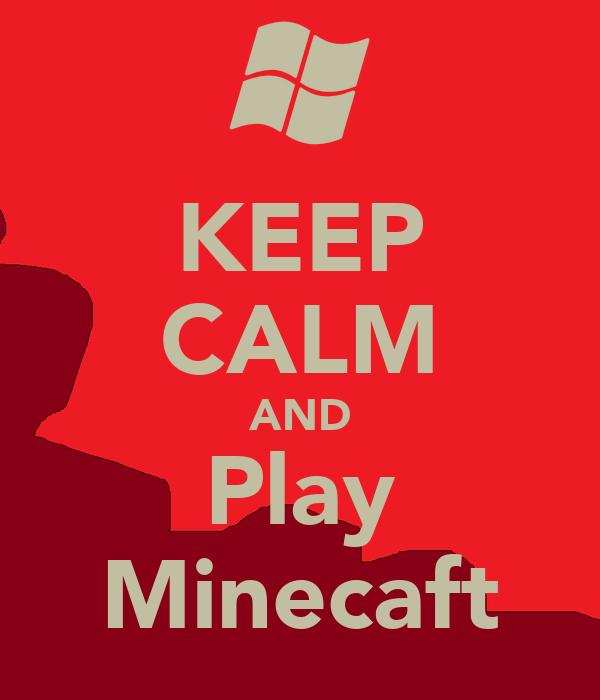 KEEP CALM AND Play Minecaft