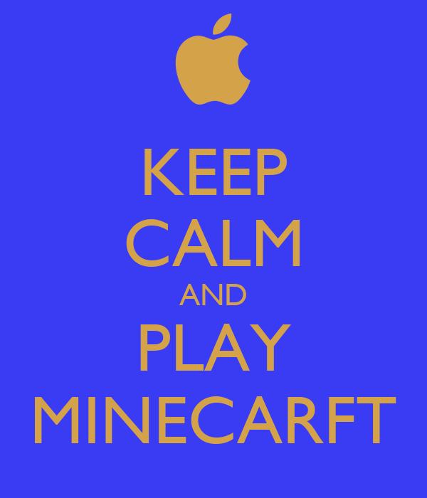 KEEP CALM AND PLAY MINECARFT