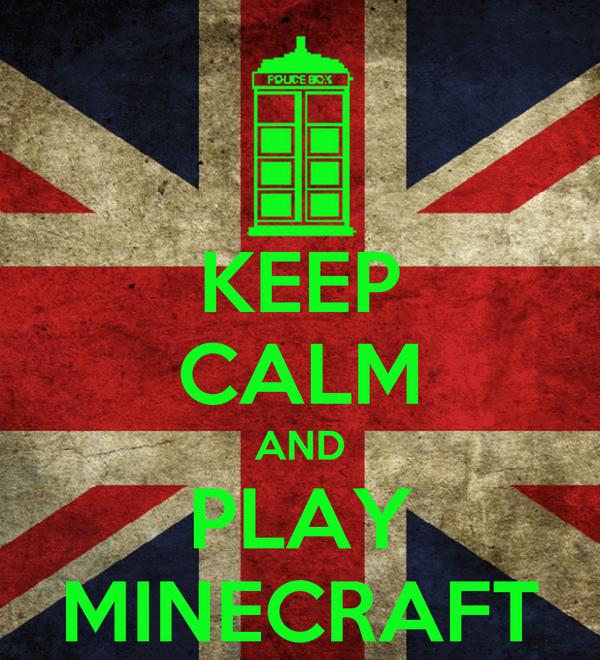 KEEP CALM AND PLAY MINECRAFT