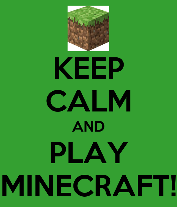 KEEP CALM AND PLAY MINECRAFT!