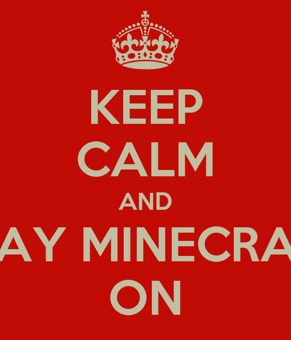 KEEP CALM AND PLAY MINECRAFT ON