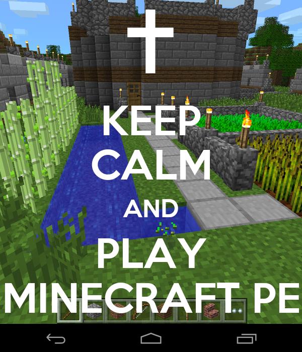 KEEP CALM AND PLAY MINECRAFT PE