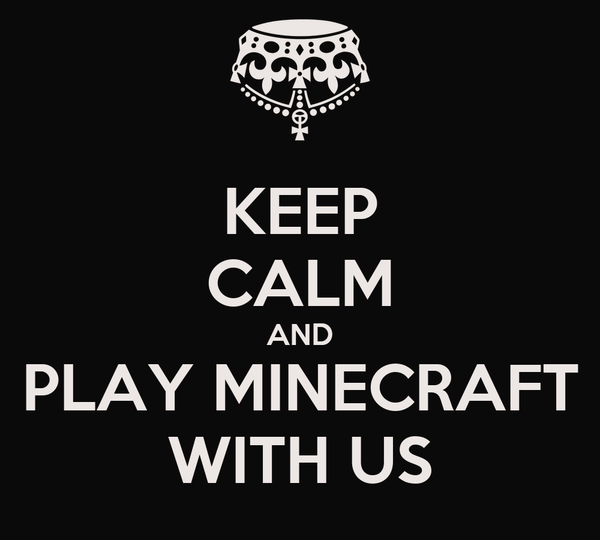 KEEP CALM AND PLAY MINECRAFT WITH US
