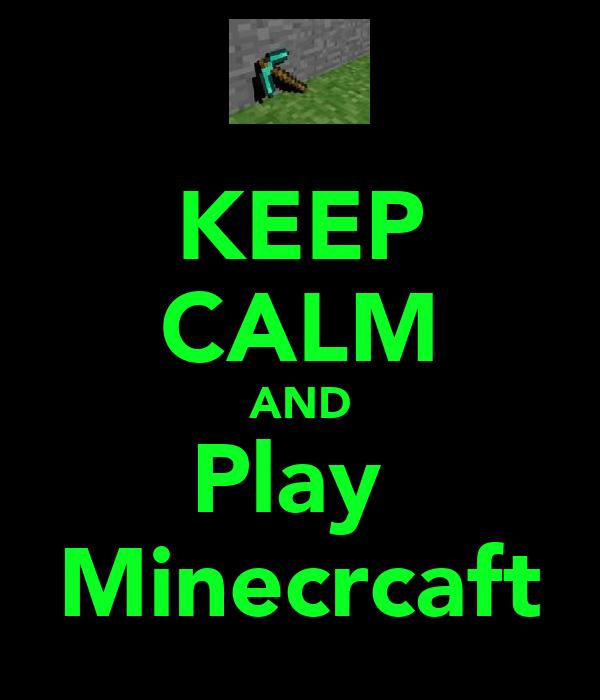 KEEP CALM AND Play  Minecrcaft