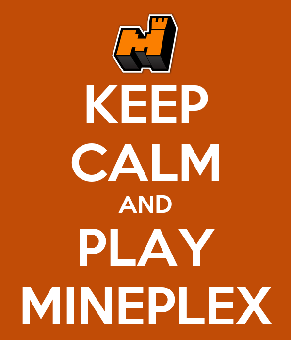 KEEP CALM AND PLAY MINEPLEX