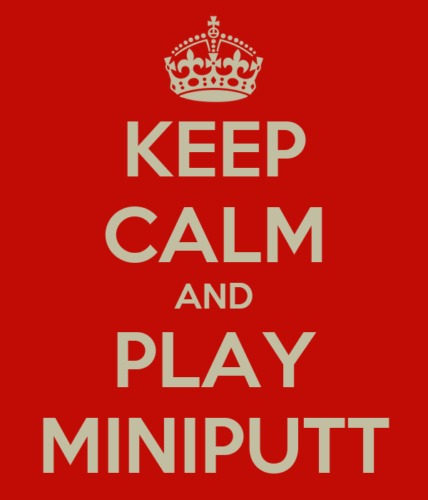 KEEP CALM AND PLAY MINIPUTT