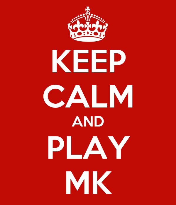 KEEP CALM AND PLAY MK