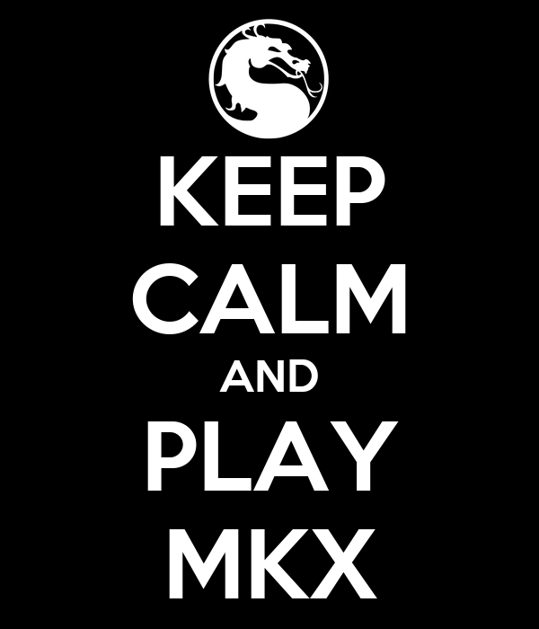 Keep Calm And Play Mkx Poster Joelacosta37 Keep Calm O Matic