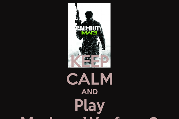 KEEP CALM AND Play Modern Warfare 3